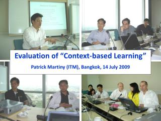 "Evaluation of ""Context-based Learning"" Patrick Martiny (ITM), Bangkok, 14 July 2009"
