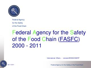 F ederal  A gency for the  S afety of the  F ood  C hain ( FASFC ) 2000 - 2011