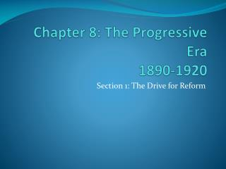 Chapter 8: The Progressive Era 1890-1920