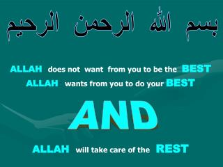 ALLAH does not  want  from you to be the BEST ALLAH wants from you to do your BEST