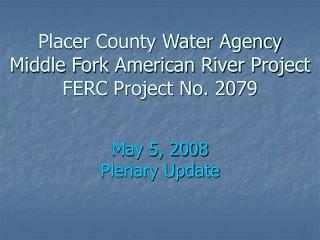 Placer County Water Agency Middle Fork American River Project  FERC Project No. 2079