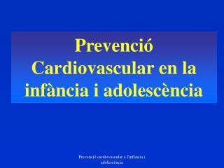 Prevenció Cardiovascular en la infància i adolescència