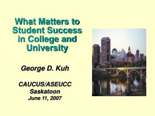 George D. Kuh CAUCUS/ASEUCC Saskatoon June 11, 2007
