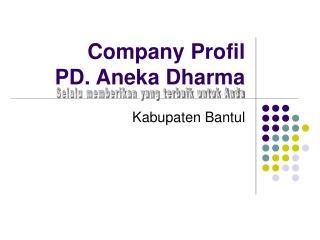 Company Profil PD. Aneka Dharma