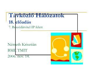 Távközlő Hálózatok 18. el őadás 7. Beszédátvitel IP felett