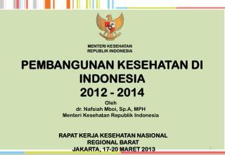RAPAT KERJA KESEHATAN NASIONAL  REGIONAL BARAT   JAKARTA,  17-20  MARET 2013