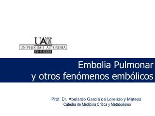 Embolia Pulmonar  y otros fenómenos embólicos