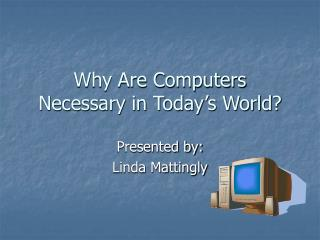 Why Are Computers Necessary in Today s World