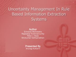 Uncertainty Management In Rule Based Information Extraction Systems