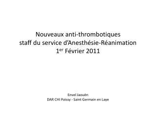Nouveaux anti-thrombotiques   staff du service d Anesth sie-R animation 1er F vrier 2011         Envel Jaou n DAR CHI Po