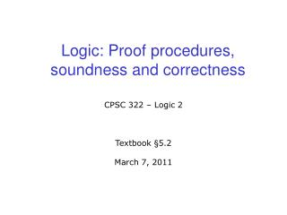 Logic:  Proof procedures, soundness and correctness