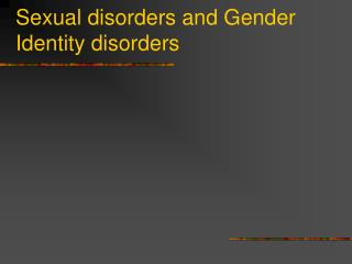 Sexual disorders and Gender Identity disorders