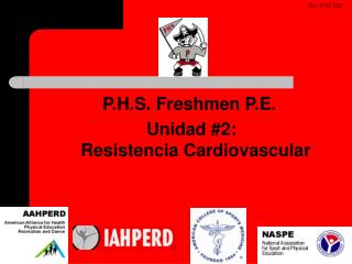 P.H.S. Freshmen P.E.   Unidad #2:   Resistencia Cardiovascular