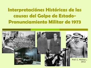 Interpretaciónes Históricas de las causas del Golpe de Estado- Pronunciamiento Militar de 1973