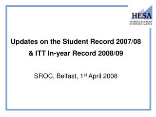 Updates on the Student Record 2007/08  & ITT In-year Record 2008/09