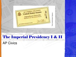 The Imperial Presidency I  II