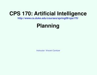 CPS 170: Artificial Intelligence cs.duke/courses/spring09/cps170/ Planning