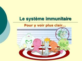 Le syst me immunitaire