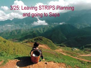 3/25: Leaving STRIPS Planning           and going to Sapa