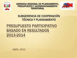 PRESUPUESTO PARTICIPATIVO  BASADO EN RESULTADOS  2013-2014