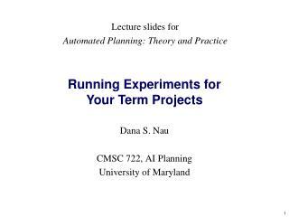 Dana S. Nau CMSC 722, AI Planning University of Maryland