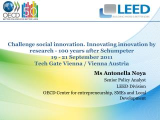 Challenge social innovation. Innovating innovation by research - 100 years after Schumpeter 19 - 21 September 2011 Tech