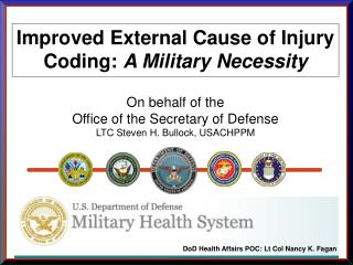 Improved External Cause of Injury Coding: A Military Necessity  On behalf of the  Office of the Secretary of Defense LTC