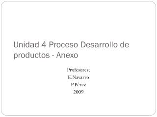 Unidad 4 Proceso Desarrollo de productos - Anexo