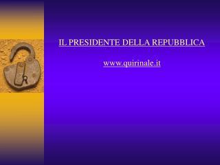 IL PRESIDENTE DELLA REPUBBLICA quirinale.it