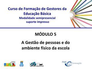Curso de Formação de Gestores da Educação Básica  Modalidade semipresencial   suporte impresso
