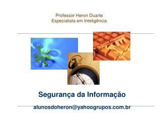 Segurança da Informação  alunosdoheron@yahoogrupos.br