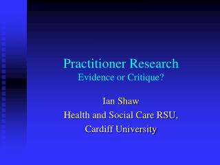 Practitioner Research Evidence or Critique