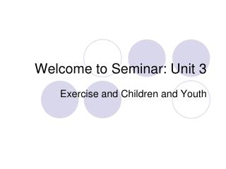 Welcome to Seminar: Unit 3