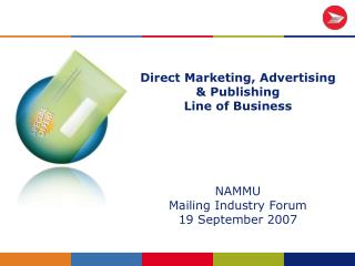 Direct Marketing, Advertising   Publishing Line of Business      NAMMU Mailing Industry Forum 19 September 2007