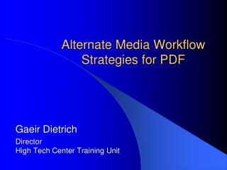Alternate Media Workflow Strategies for PDF