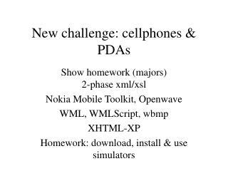 New challenge: cellphones & PDAs