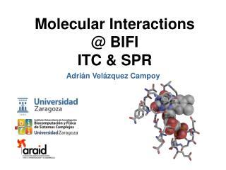 Molecular Interactions @ BIFI ITC & SPR