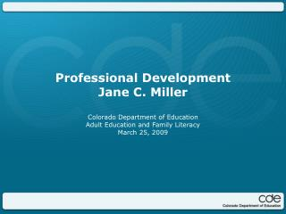 Professional Development Jane C. Miller Colorado Department of Education