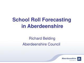 School Roll Forecasting           in Aberdeenshire