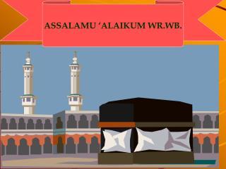 ASSALAMU 'ALAIKUM WR.WB .