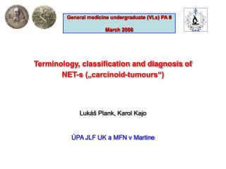 """Terminology, classification and diagnosis of  NET-s (""""carcinoid-tumours"""") Lukáš Plank, Karol Kajo"""