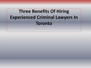 Three Benefits Of Hiring Experienced Criminal Lawyers In Tor