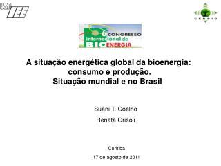 A situação energética global da bioenergia:  consumo e produção. Situação mundial e no Brasil