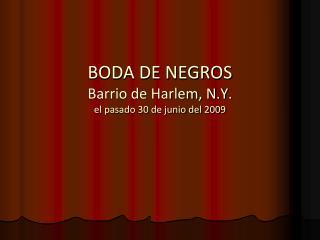 BODA DE NEGROS Barrio de Harlem, N.Y. el pasado 30 de junio del 2009