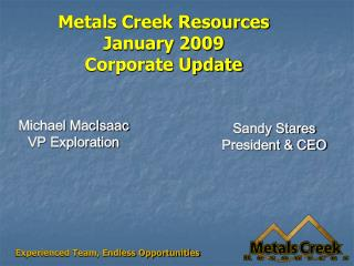 Metals Creek Resources January 2009 Corporate Update