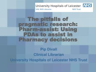 The pitfalls of pragmatic research: Pharm-assist: Using PDAs to assist in Pharmacy decisions