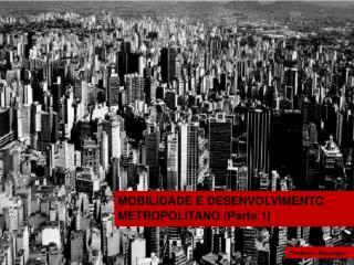 MOBILIDADE E DESENVOLVIMENTO METROPOLITANO (Parte 1)