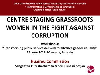 CENTRE STAGING GRASSROOTS WOMEN IN THE FIGHT AGAINST CORRUPTION Workshop 4: