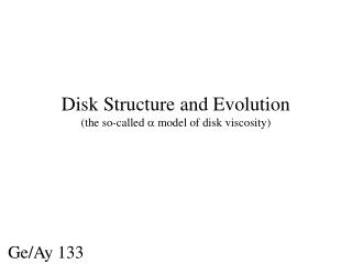 Disk Structure and Evolution (the so-called  a  model of disk viscosity)