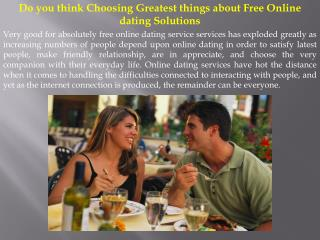 Do you think Choosing Greatest things about Free Online dati